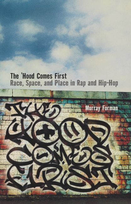 The Hood Comes First Race Space And Place In Rap And Hip Hop