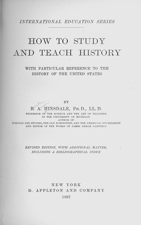 Fig. 1. Title page of How to Study And Teach History: With Particular Reference to the History of the United States (New York: D. Appleton and Company, 1894) by B. A. Hinsdale.