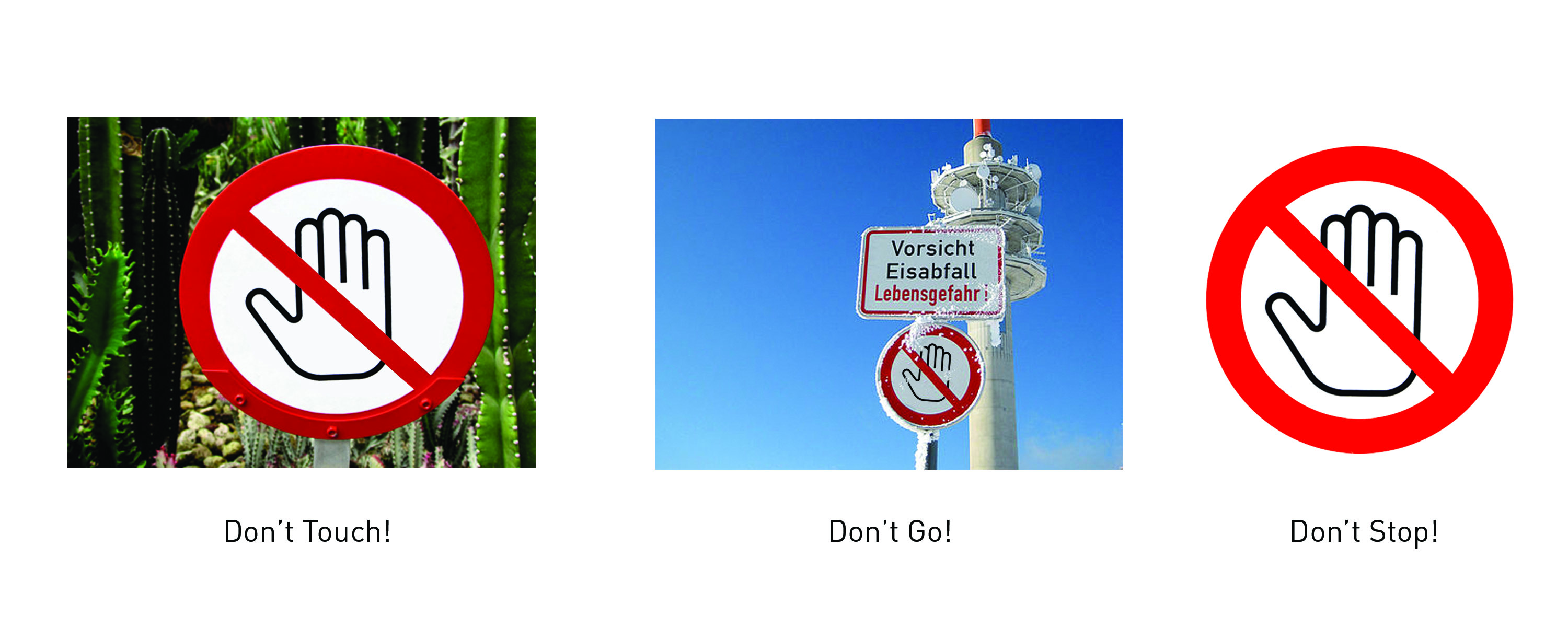 Figure 4.: Context Changes Connotation Dramatically: The same sign can mean Don't Touch when juxtaposed against cacti, or Don't Go where there's visible danger of being struck by falling ice. But when the same sign is removed completely from the context of any signifier, the resulting meaning changes completely. Source: Dobson, T. 2016.