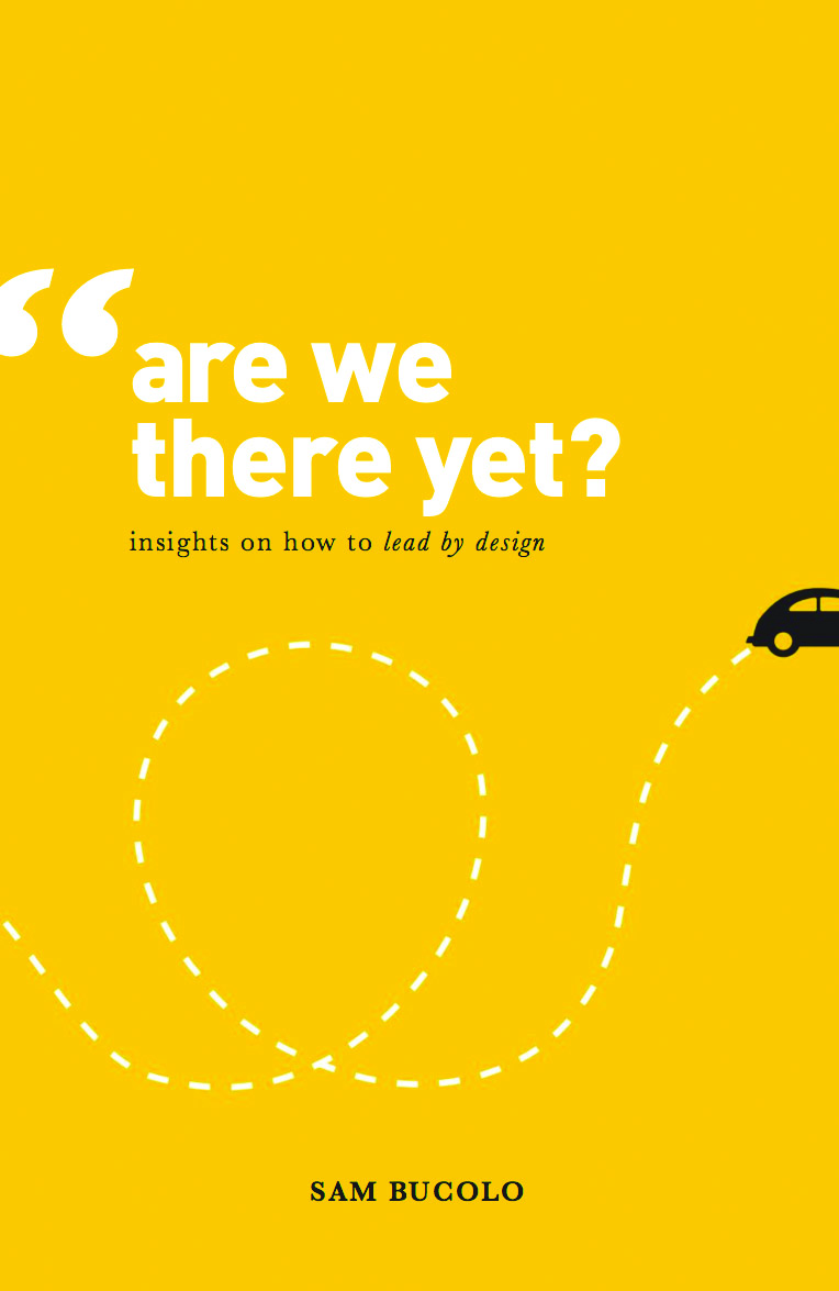 Book cover, Are We There Yet? Insights on How to Lead by Design, by Mariana Amatullo (2016).