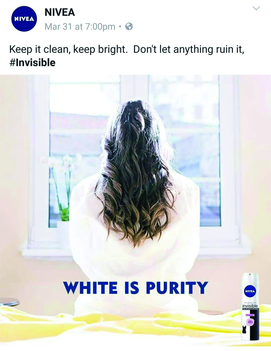 "Figure 1: Nivea briefly ran its ""White is Purity"" ad campaign to promote its ""Invisible for Black and White"" deodorant product line in the spring of 2017. The campaign was targeted toward the company's followers in the Middle East, but was quickly pulled after it instigated a high volume of negative commentary on social media by many who felt it promoted racist rhetoric."