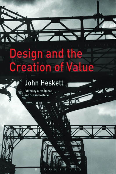 Book cover Design and the Creation of Value, by John Heskett, edited by Clive Dilnot and Suzan Boztepe (2017).