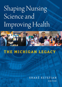 Shaping Nursing Science and Improving Health: The Michigan Legacy