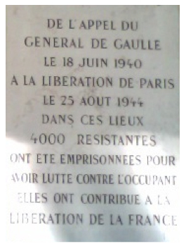 "Figure 5: Plaque commemorating the members of the French Resistance imprisoned in La Petite Roquette. ""From the call of General de Gaulle on June 18, 1940, to the liberation of Paris on August 25, 1944, four thousand women resistants were imprisoned here for fighting against the Occupier. They contributed to the liberation of France."" Photo by the author."